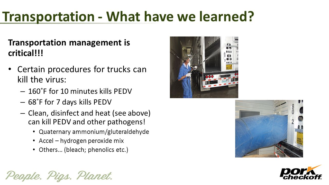 Transportation - What have we learned? Transportation management is critical!!! Certain procedures for trucks can kill the virus: – 160˚F for 10 minut