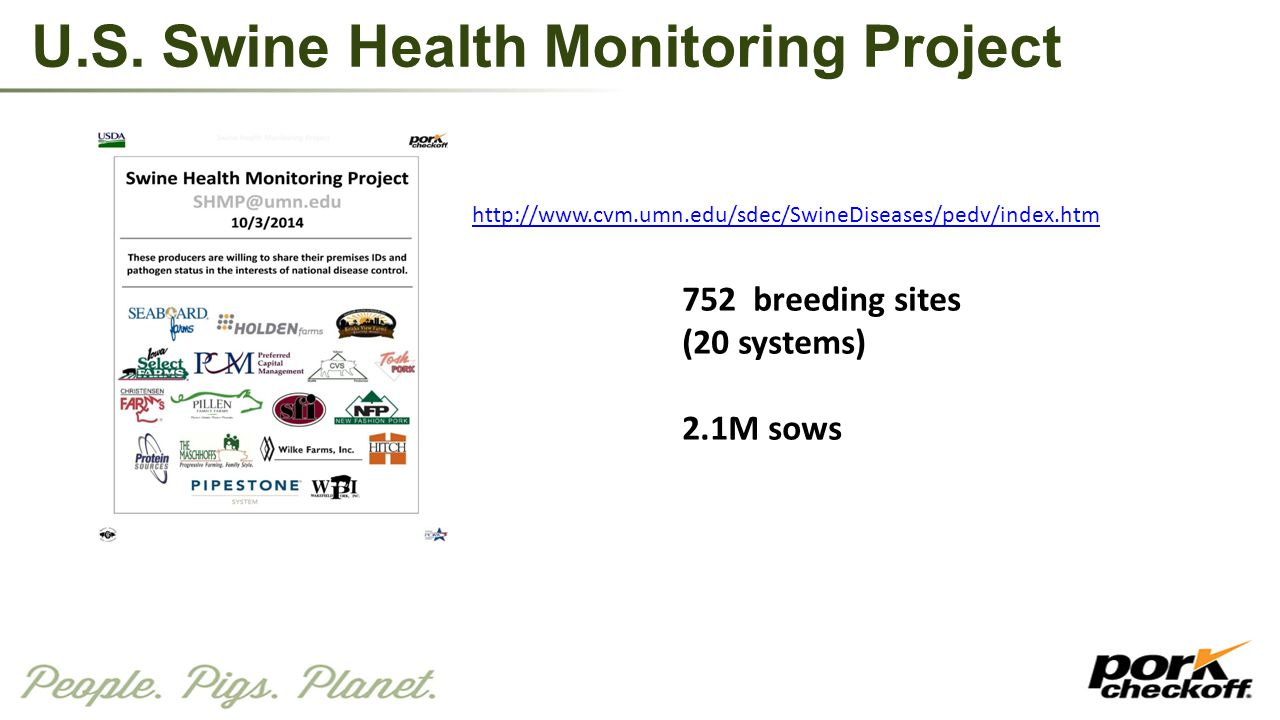 U.S. Swine Health Monitoring Project 752 breeding sites (20 systems) 2.1M sows http://www.cvm.umn.edu/sdec/SwineDiseases/pedv/index.htm