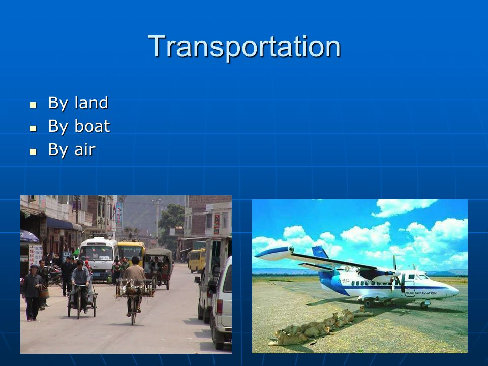 Transportation By land By land By boat By boat By air By air