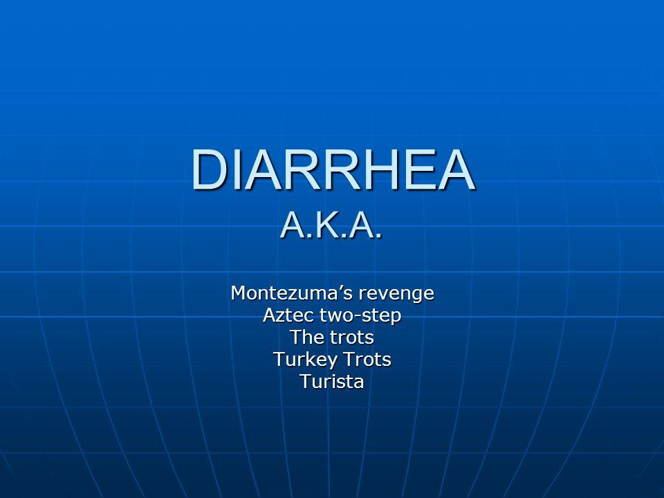 DIARRHEA A.K.A. Montezuma's revenge Aztec two-step The trots Turkey Trots Turista
