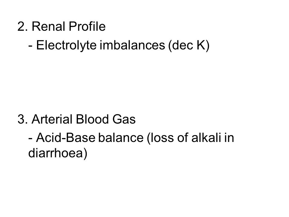 2.Renal Profile - Electrolyte imbalances (dec K) 3.