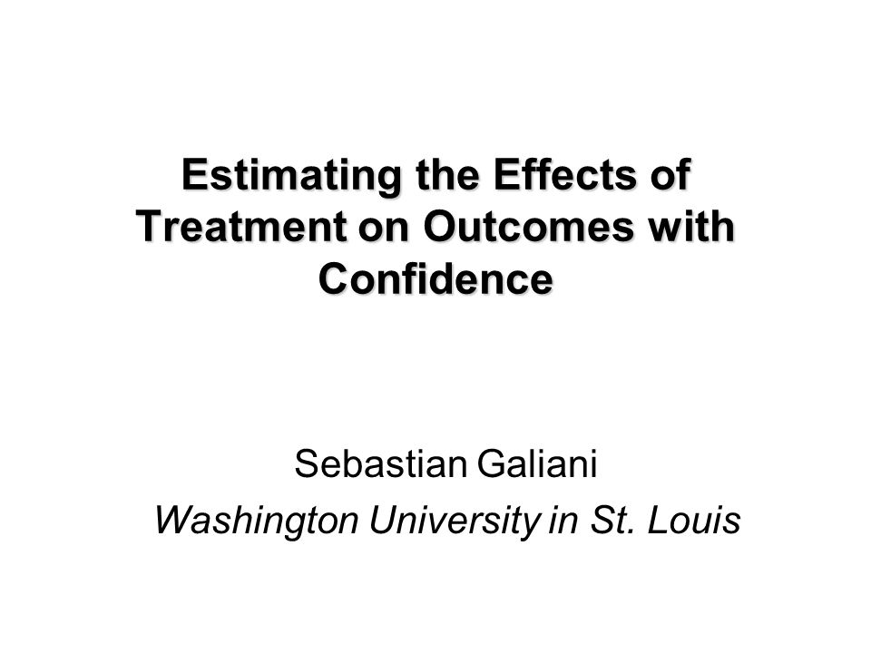 Estimating the Effects of Treatment on Outcomes with Confidence Sebastian Galiani Washington University in St.