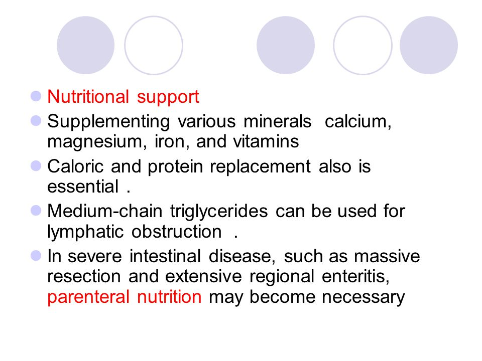 Nutritional support Supplementing various minerals calcium, magnesium, iron, and vitamins Caloric and protein replacement also is essential.