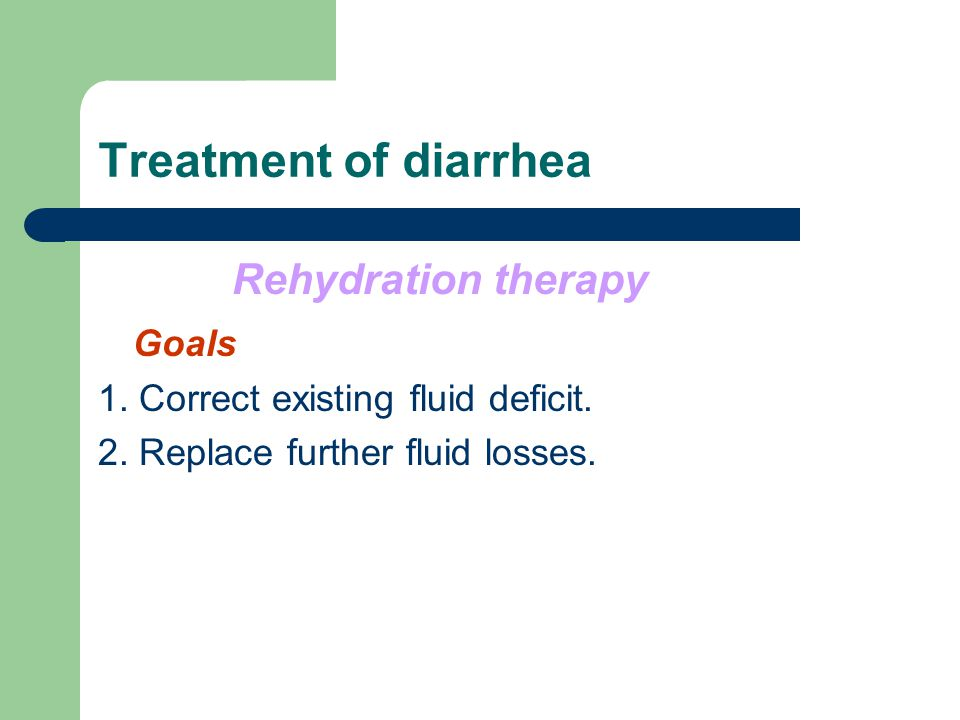 Treatment of diarrhea Rehydration therapy Goals 1.