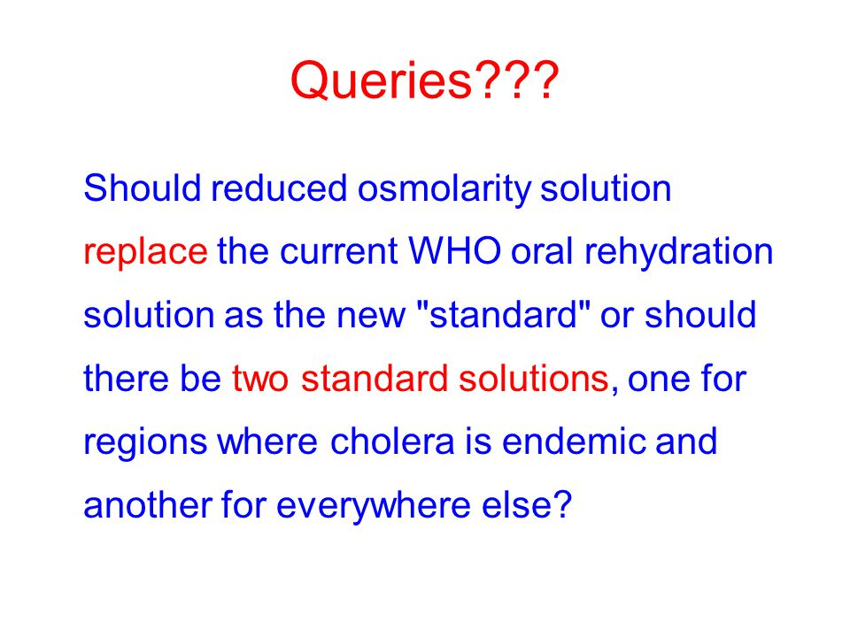 Queries??? Should reduced osmolarity solution replace the current WHO oral rehydration solution as the new