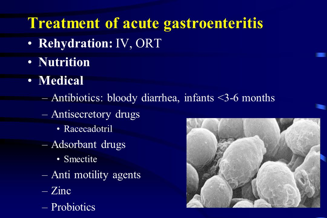 Treatment of acute gastroenteritis Rehydration: IV, ORT Nutrition Medical –Antibiotics: bloody diarrhea, infants <3-6 months –Antisecretory drugs Race