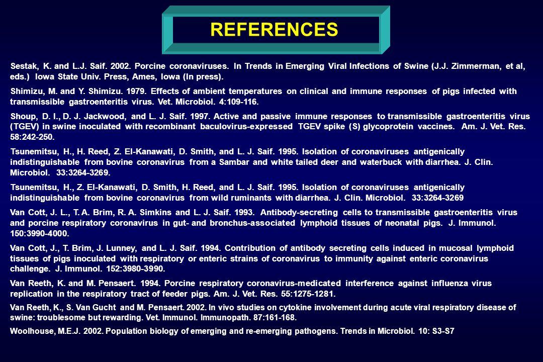 REFERENCES Sestak, K. and L.J. Saif. 2002. Porcine coronaviruses.
