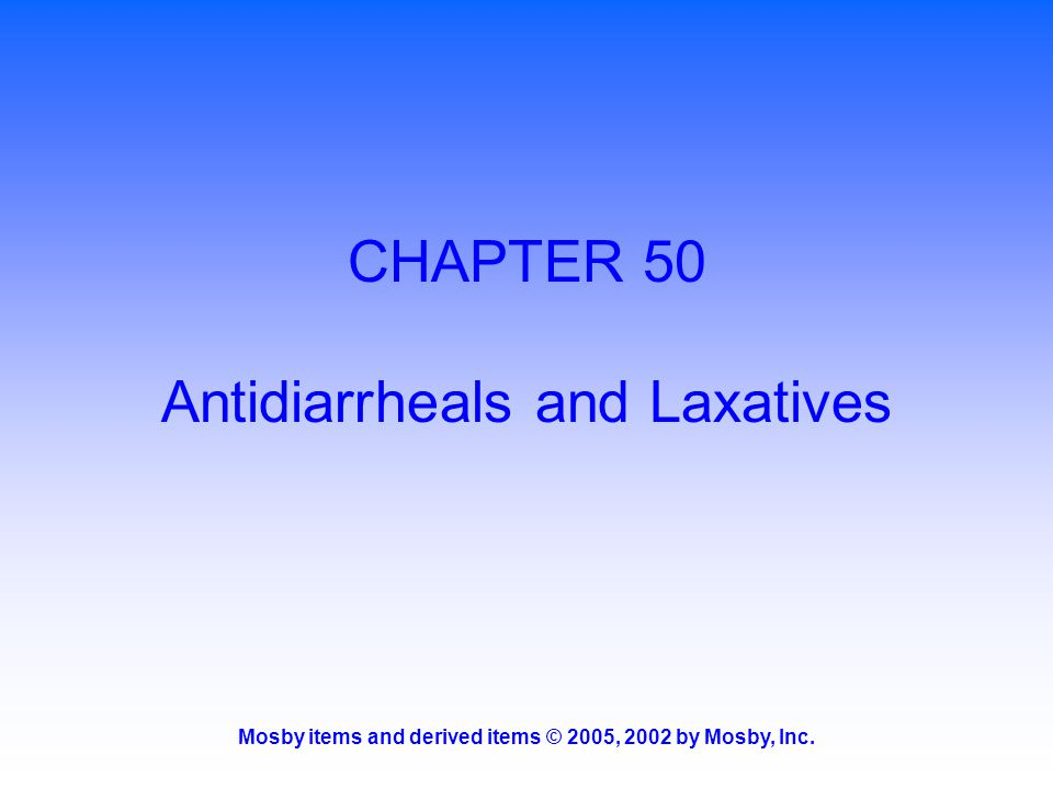 Mosby items and derived items © 2005, 2002 by Mosby, Inc. CHAPTER 50 Antidiarrheals and Laxatives