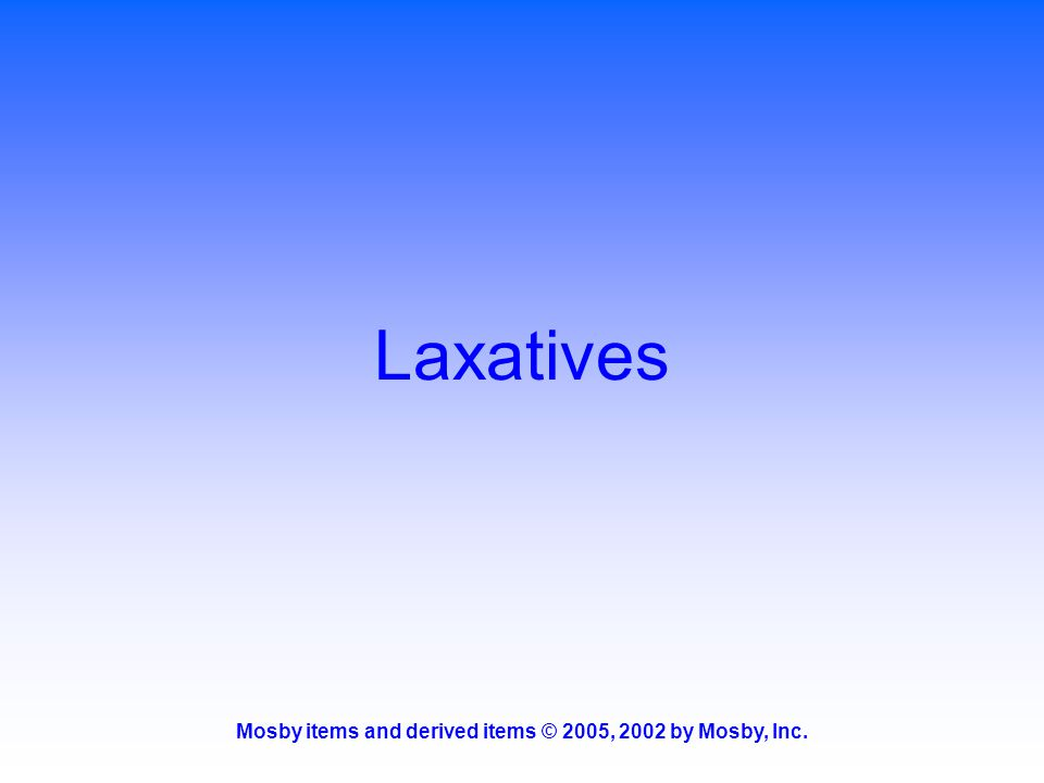 Mosby items and derived items © 2005, 2002 by Mosby, Inc. Laxatives