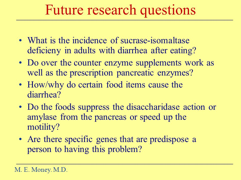 Future research questions What is the incidence of sucrase-isomaltase deficieny in adults with diarrhea after eating.
