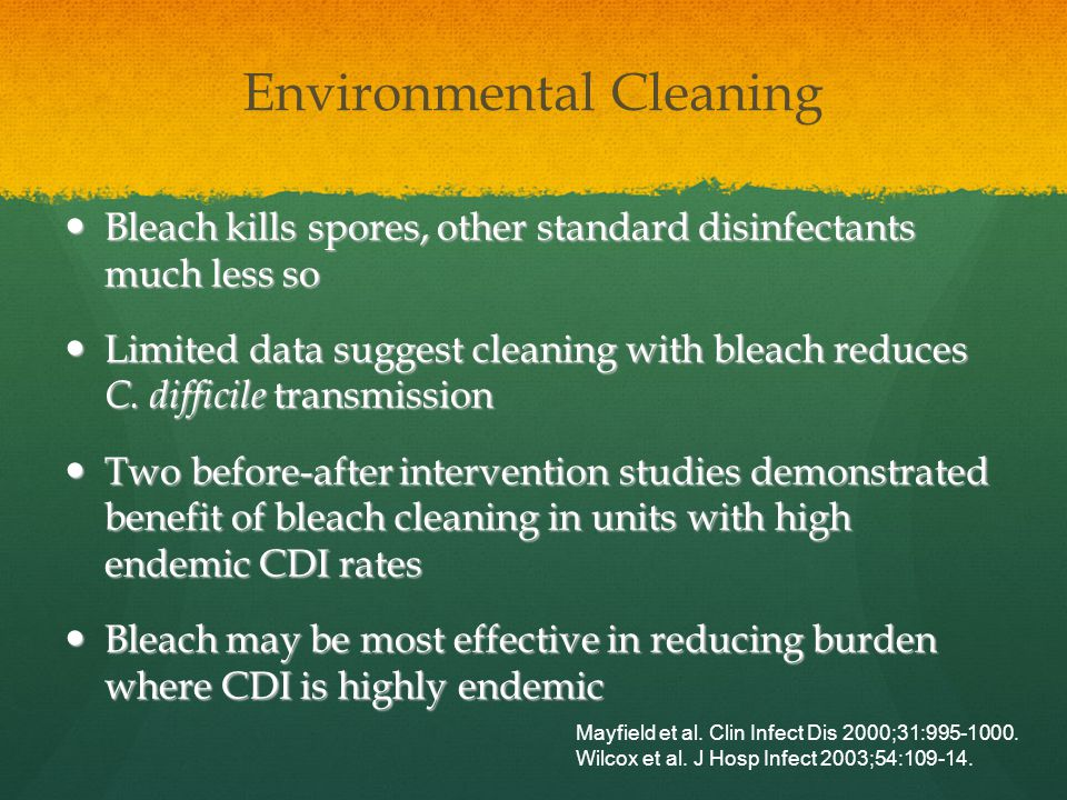 Environmental Cleaning Bleach kills spores, other standard disinfectants much less so Bleach kills spores, other standard disinfectants much less so L