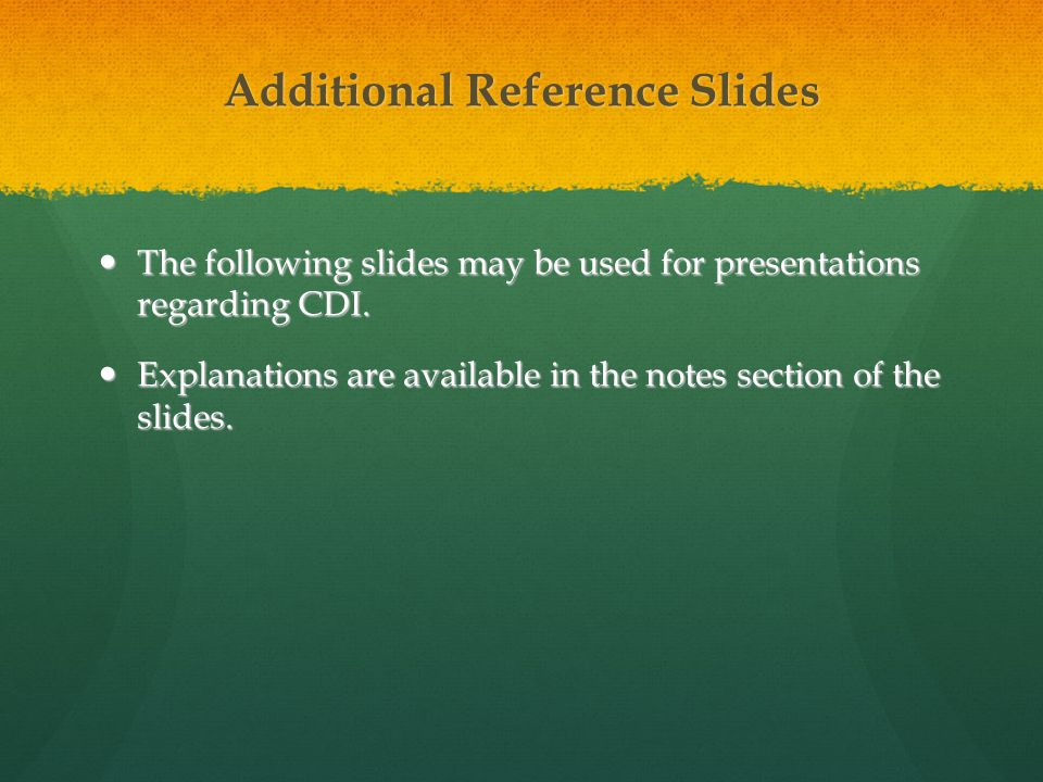 Additional Reference Slides The following slides may be used for presentations regarding CDI.