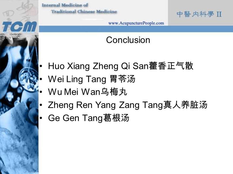 Conclusion Huo Xiang Zheng Qi San 藿香正气散 Wei Ling Tang 胃苓汤 Wu Mei Wan 乌梅丸 Zheng Ren Yang Zang Tang 真人养脏汤 Ge Gen Tang 葛根汤