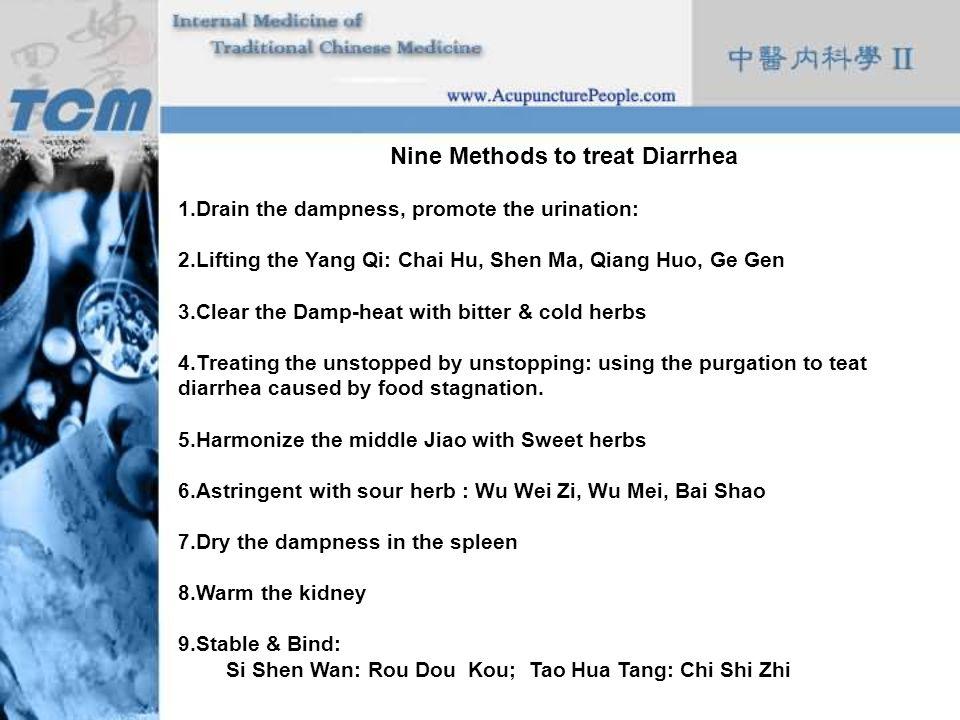 Nine Methods to treat Diarrhea 1.Drain the dampness, promote the urination: 2.Lifting the Yang Qi: Chai Hu, Shen Ma, Qiang Huo, Ge Gen 3.Clear the Dam