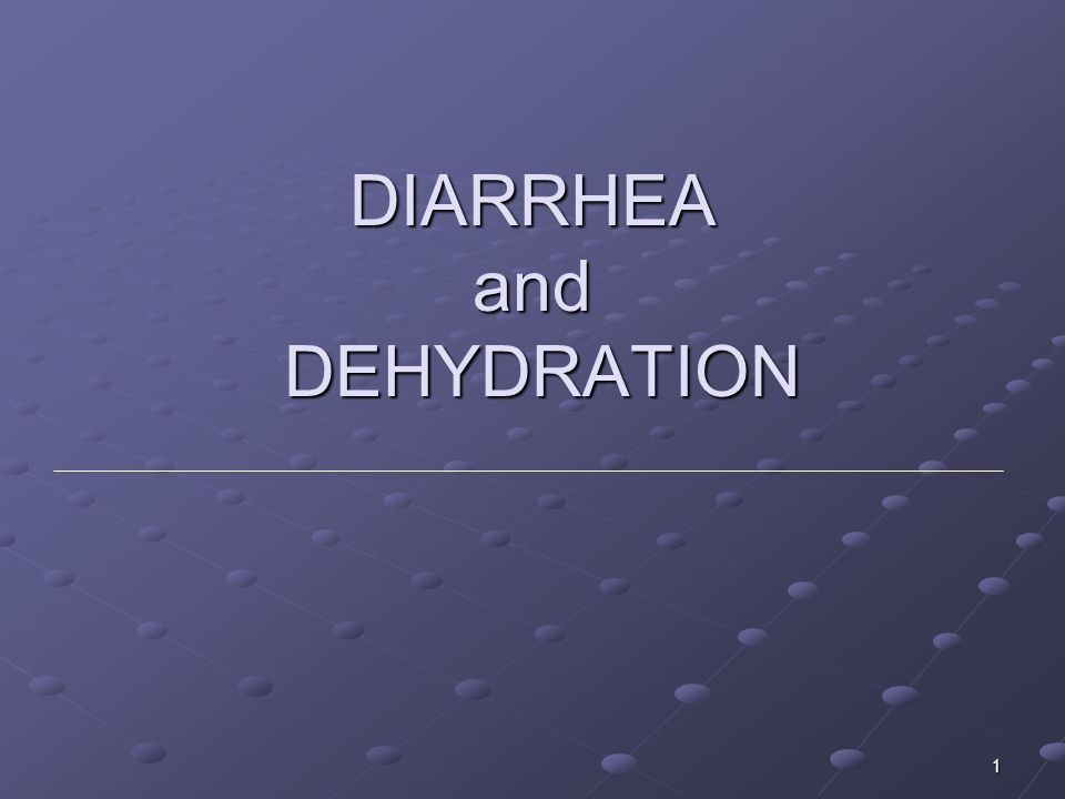 1 DIARRHEA and DEHYDRATION