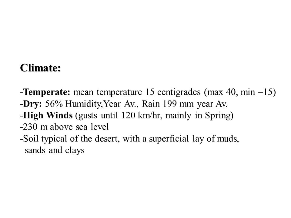 Climate: -Temperate: mean temperature 15 centigrades (max 40, min –15) -Dry: 56% Humidity,Year Av., Rain 199 mm year Av.
