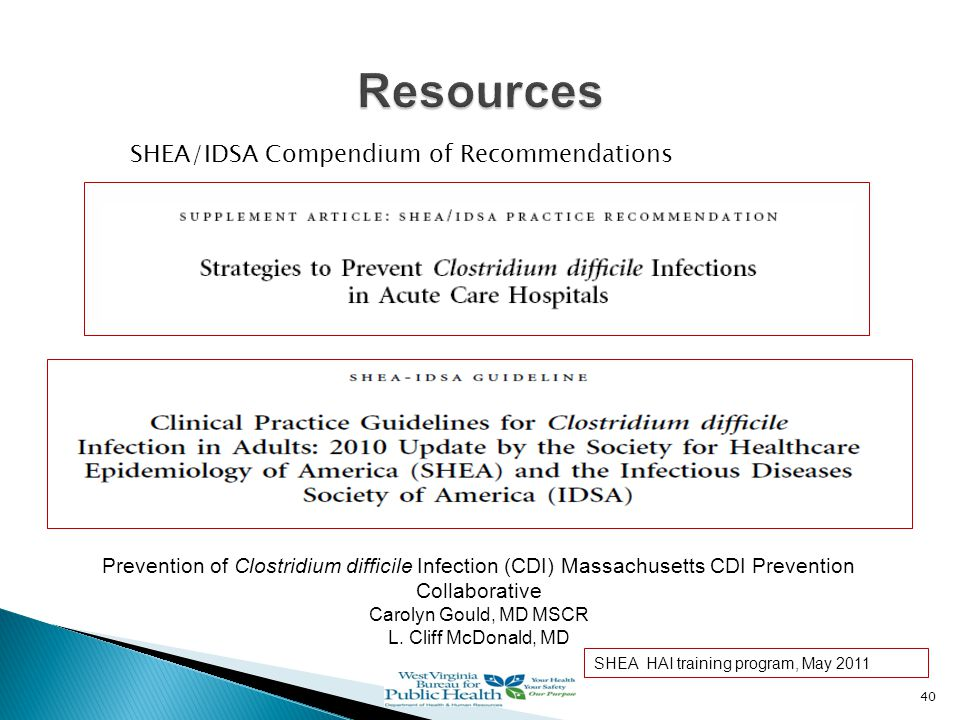 40 SHEA/IDSA Compendium of Recommendations Prevention of Clostridium difficile Infection (CDI) Massachusetts CDI Prevention Collaborative Carolyn Gould, MD MSCR L.