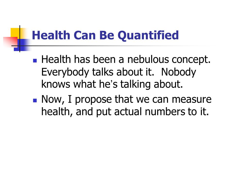 Health Can Be Quantified Health has been a nebulous concept.