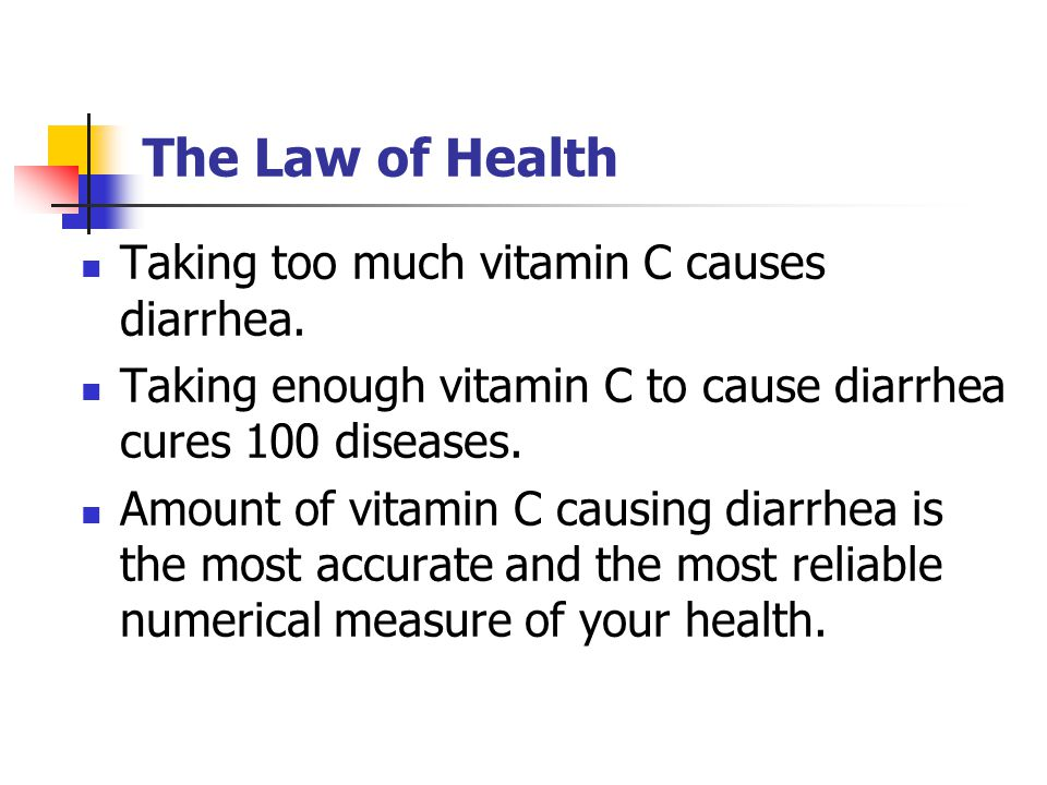 The Law of Health Taking too much vitamin C causes diarrhea.