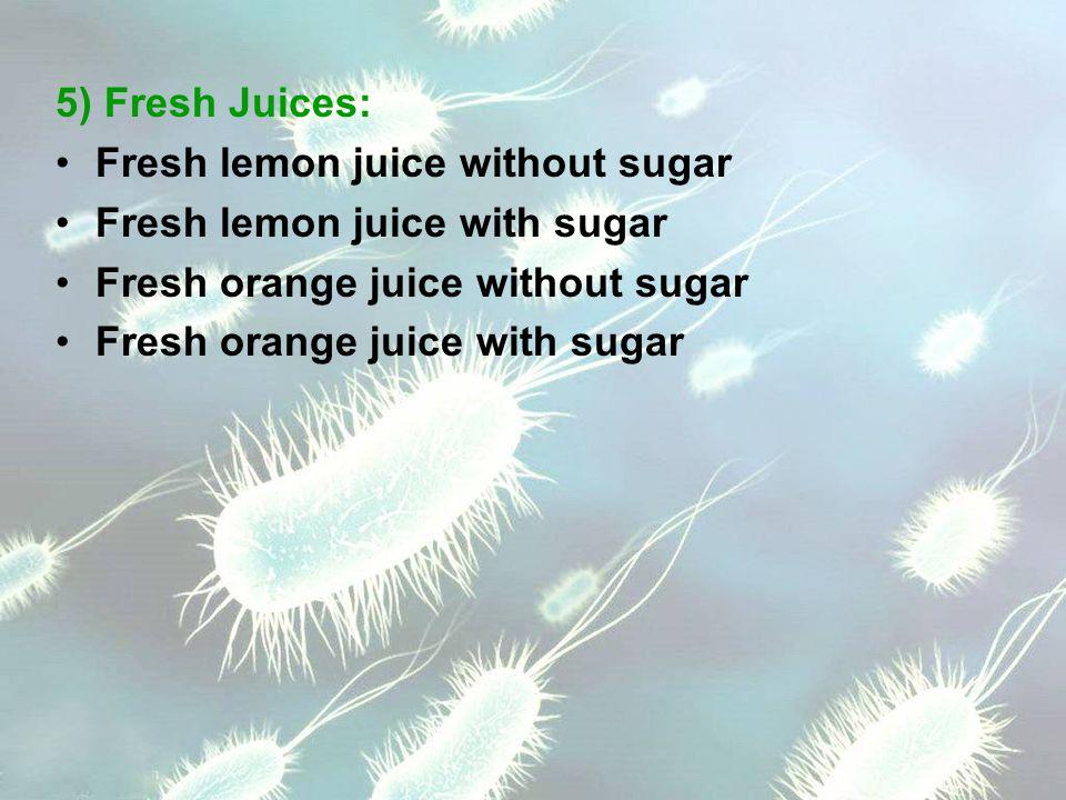 5) Fresh Juices: Fresh lemon juice without sugar Fresh lemon juice with sugar Fresh orange juice without sugar Fresh orange juice with sugar