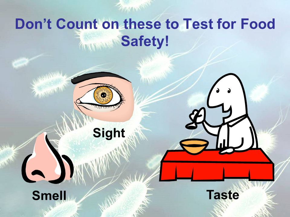 Don't Count on these to Test for Food Safety! Sight Smell Taste