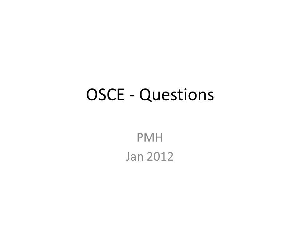 OSCE - Questions PMH Jan 2012