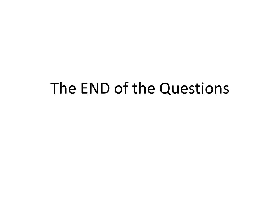 The END of the Questions