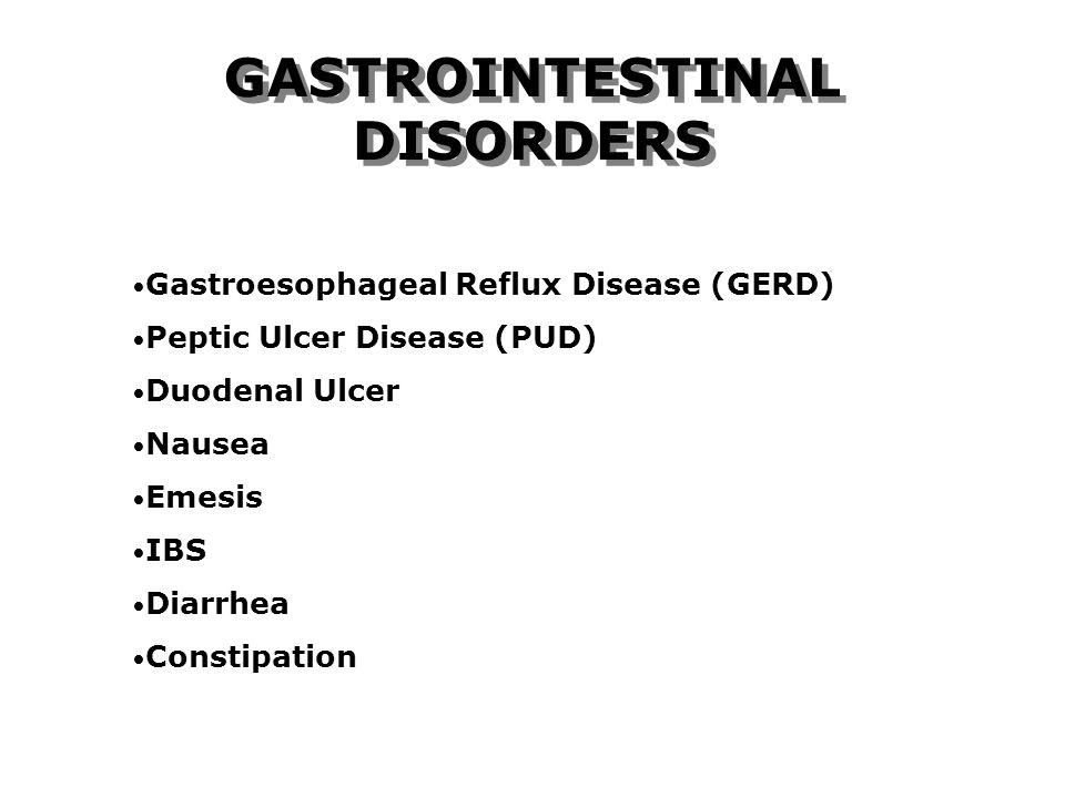 GASTROINTESTINAL DISORDERS Gastroesophageal Reflux Disease (GERD) Peptic Ulcer Disease (PUD) Duodenal Ulcer Nausea Emesis IBS Diarrhea Constipation