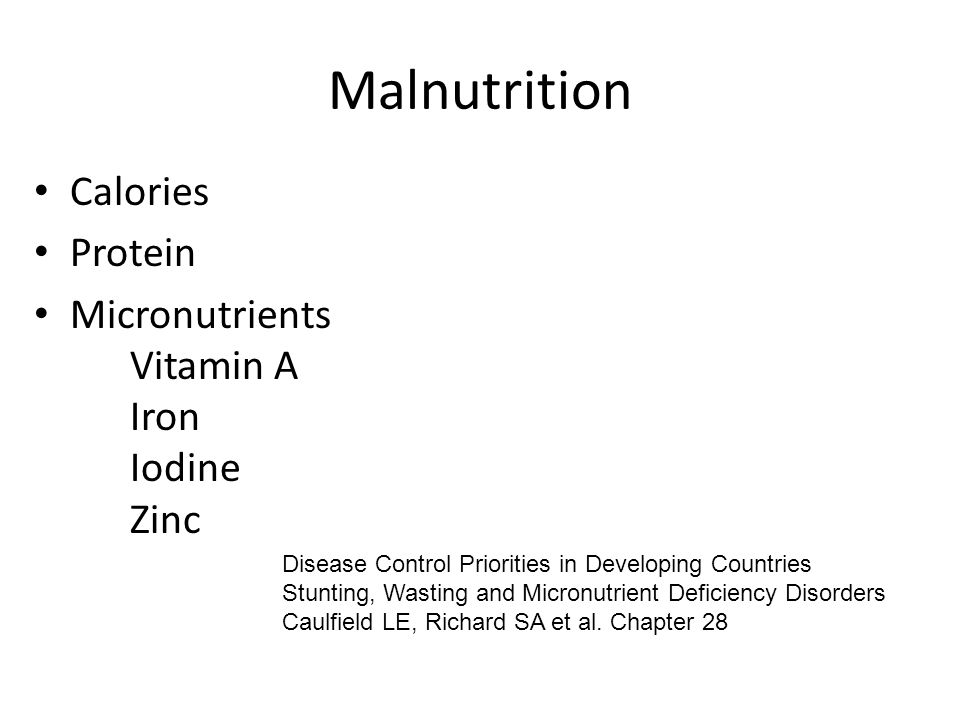 Malnutrition Calories Protein Micronutrients Vitamin A Iron Iodine Zinc Disease Control Priorities in Developing Countries Stunting, Wasting and Micro
