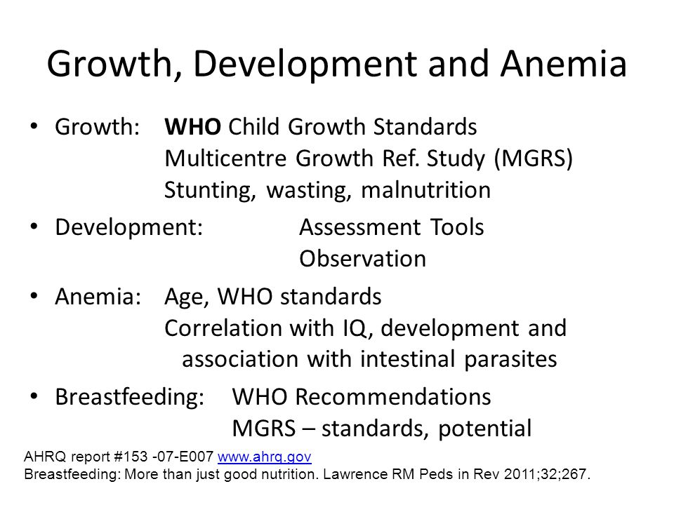 Growth, Development and Anemia Growth: WHO Child Growth Standards Multicentre Growth Ref. Study (MGRS) Stunting, wasting, malnutrition Development:Ass