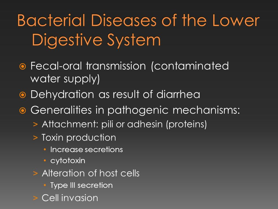  Fecal-oral transmission (contaminated water supply)  Dehydration as result of diarrhea  Generalities in pathogenic mechanisms: > Attachment: pili