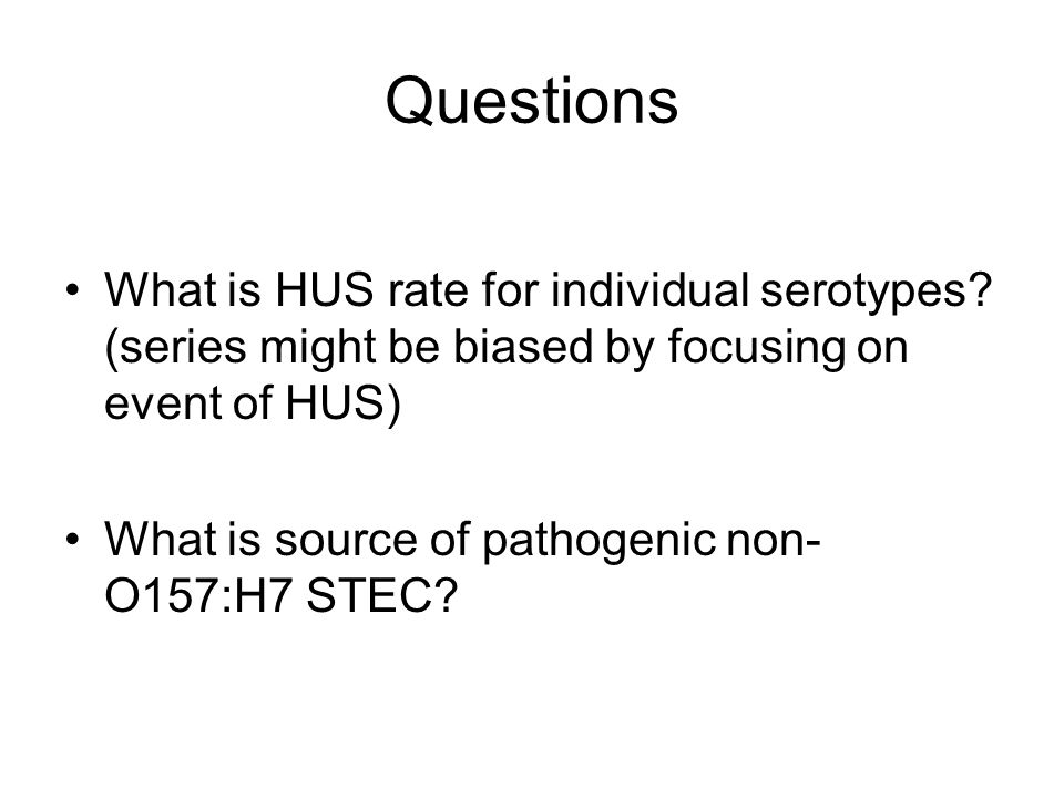 Questions What is HUS rate for individual serotypes.