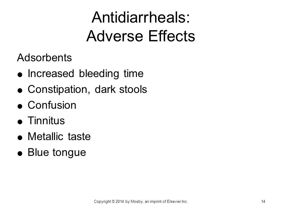 Antidiarrheals: Adverse Effects Adsorbents  Increased bleeding time  Constipation, dark stools  Confusion  Tinnitus  Metallic taste  Blue tongue