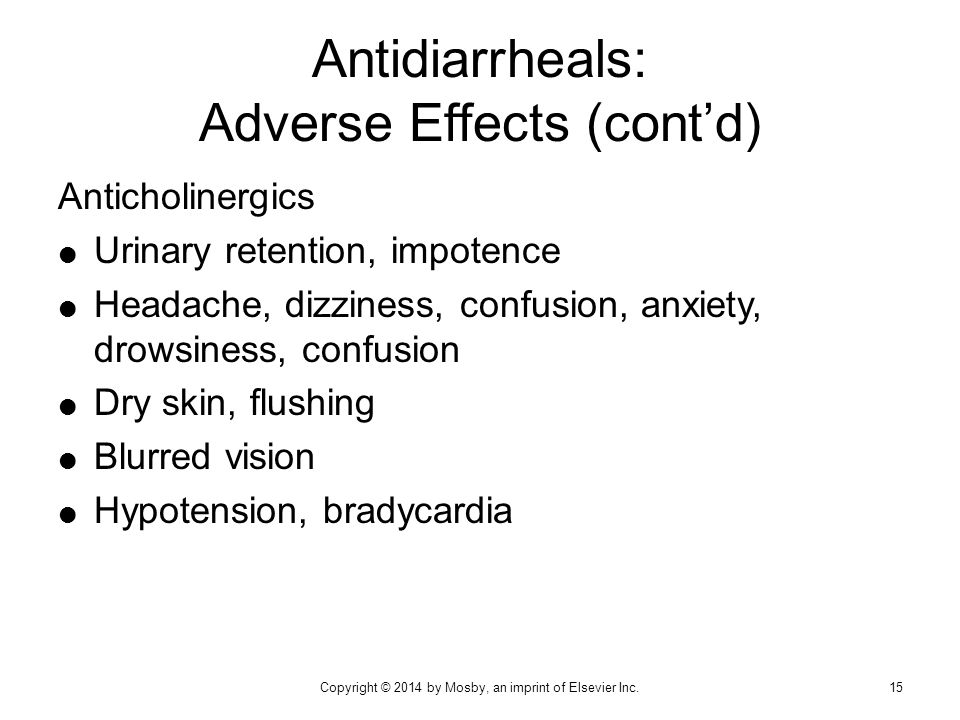 Antidiarrheals: Adverse Effects (cont'd) Anticholinergics  Urinary retention, impotence  Headache, dizziness, confusion, anxiety, drowsiness, confus