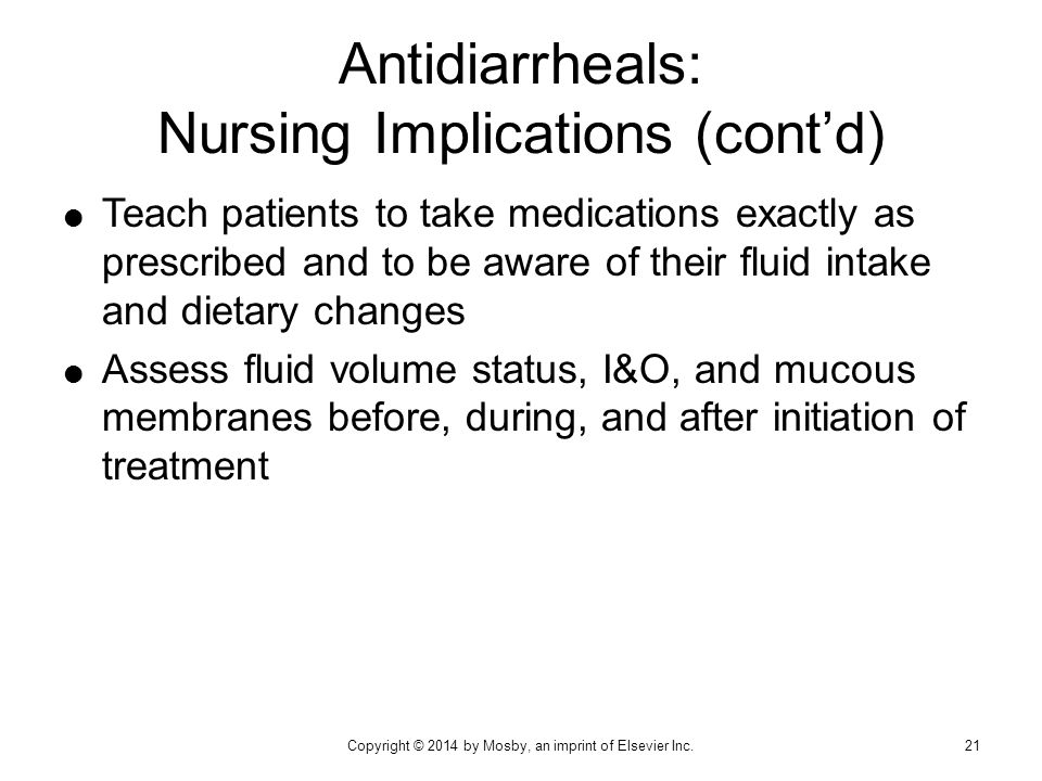 Antidiarrheals: Nursing Implications (cont'd)  Teach patients to take medications exactly as prescribed and to be aware of their fluid intake and die