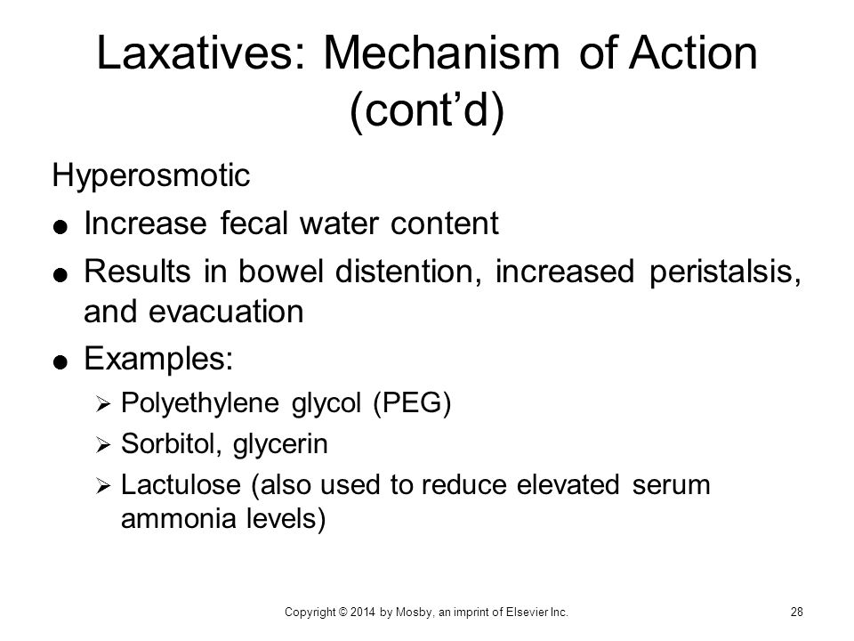 Laxatives: Mechanism of Action (cont'd) Hyperosmotic  Increase fecal water content  Results in bowel distention, increased peristalsis, and evacuati