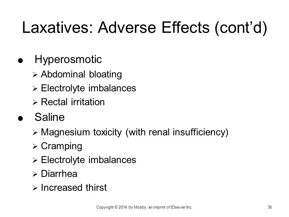 Laxatives: Adverse Effects (cont'd)  Hyperosmotic  Abdominal bloating  Electrolyte imbalances  Rectal irritation  Saline  Magnesium toxicity (wi