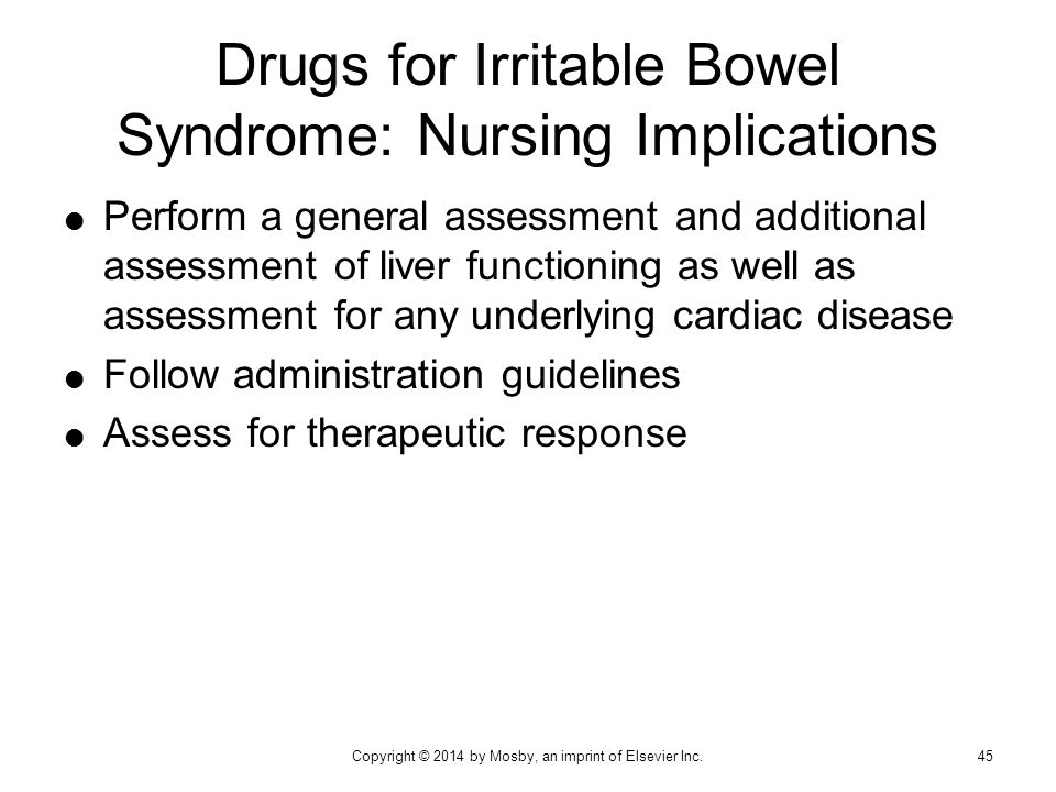 Drugs for Irritable Bowel Syndrome: Nursing Implications  Perform a general assessment and additional assessment of liver functioning as well as asse