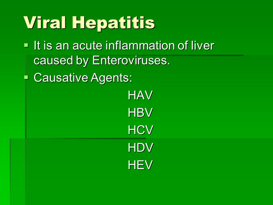 Viral Hepatitis  It is an acute inflammation of liver caused by Enteroviruses.