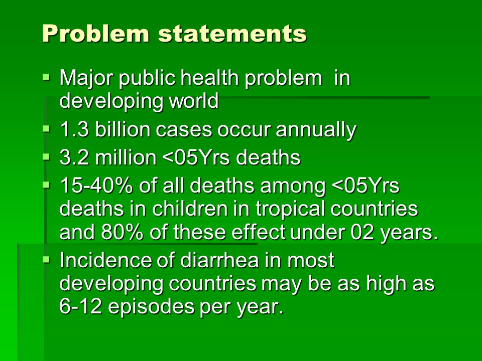 Problem statements  Major public health problem in developing world  1.3 billion cases occur annually  3.2 million <05Yrs deaths  15-40% of all de