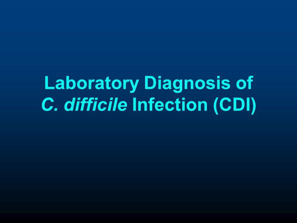 Laboratory Diagnosis of C. difficile Infection (CDI)