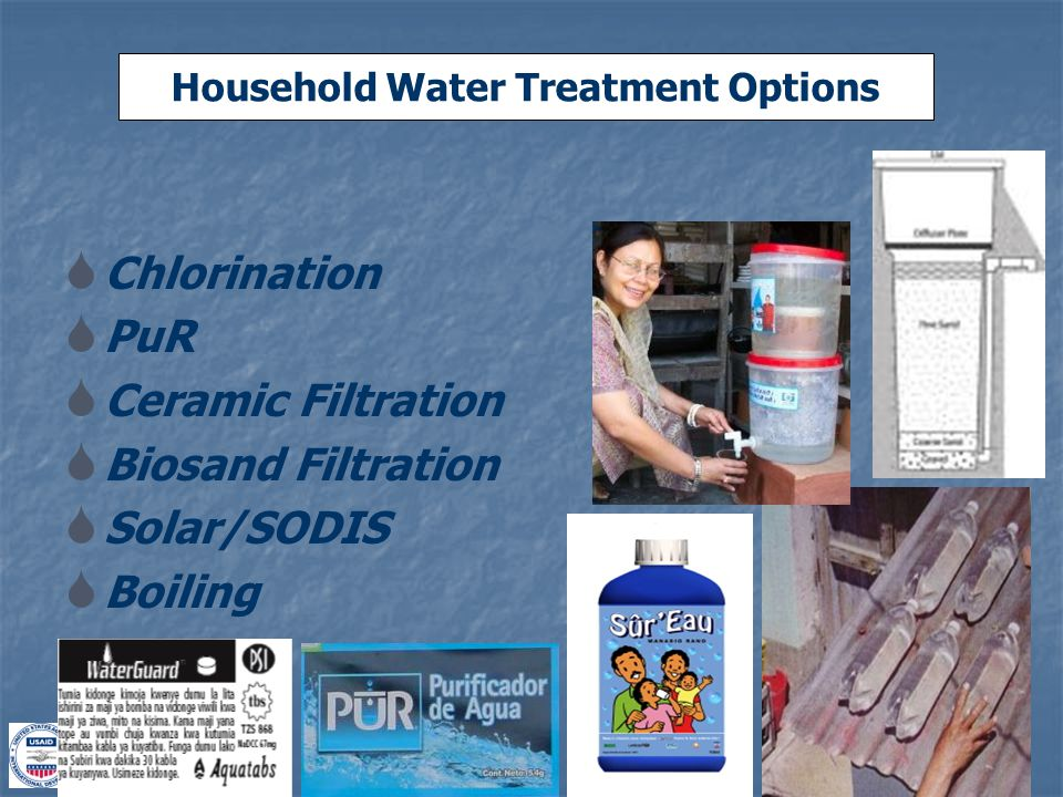 Household Water Treatment Options  Chlorination  PuR  Ceramic Filtration  Biosand Filtration  Solar/SODIS  Boiling