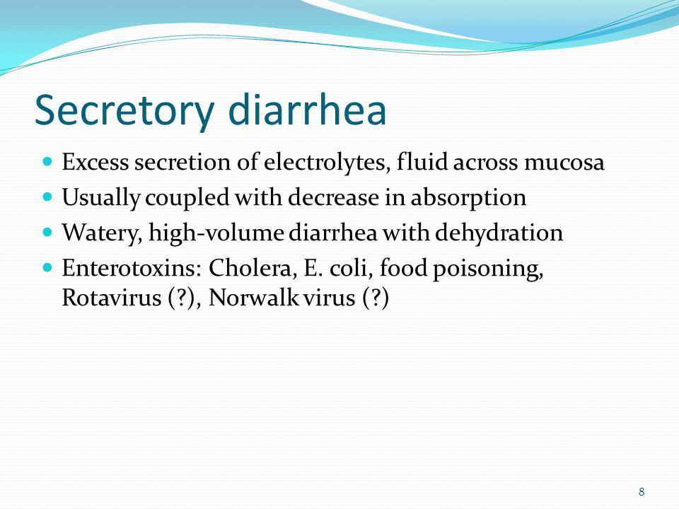 Secretory diarrhea Excess secretion of electrolytes, fluid across mucosa Usually coupled with decrease in absorption Watery, high-volume diarrhea with dehydration Enterotoxins: Cholera, E.