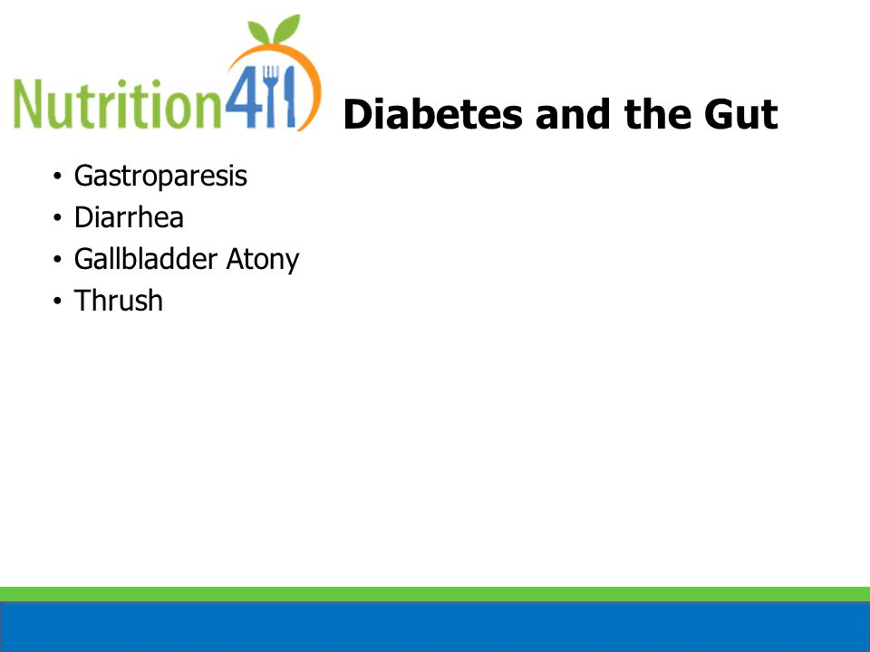 Diabetes and the Gut Gastroparesis Diarrhea Gallbladder Atony Thrush