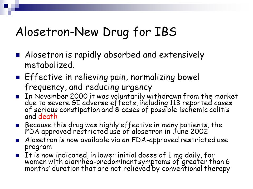 Alosetron-New Drug for IBS Alosetron is rapidly absorbed and extensively metabolized. Effective in relieving pain, normalizing bowel frequency, and re