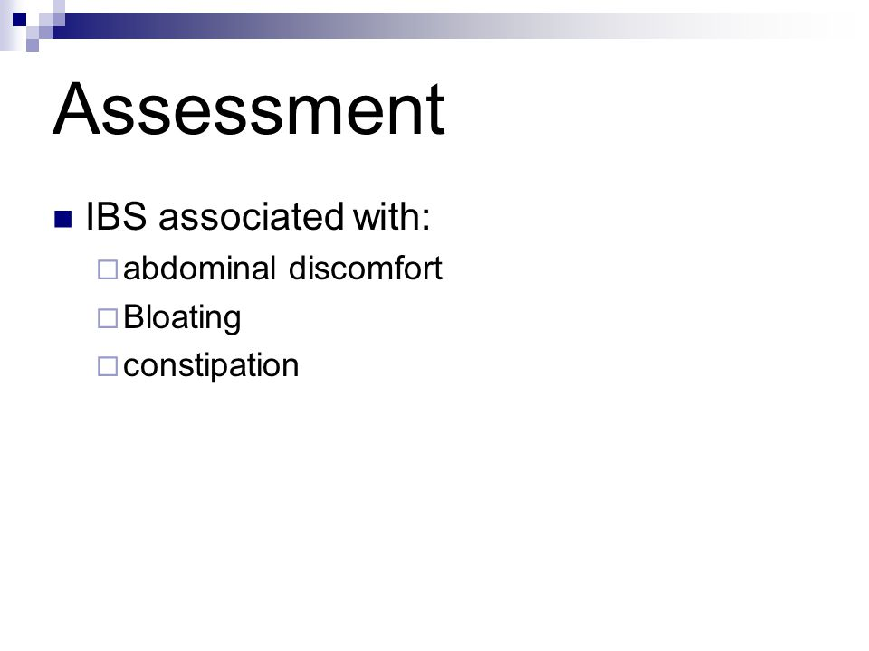 Assessment IBS associated with:  abdominal discomfort  Bloating  constipation