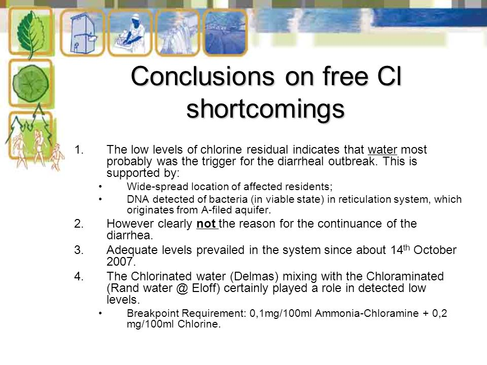 Conclusions on free Cl shortcomings 1.The low levels of chlorine residual indicates that water most probably was the trigger for the diarrheal outbreak.