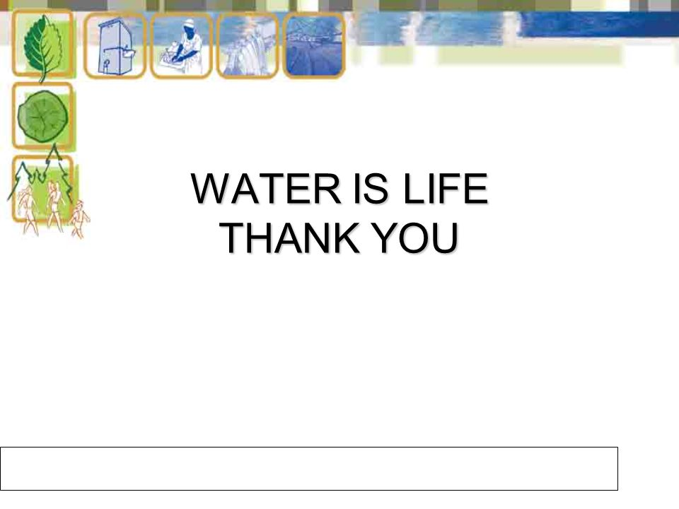 WATER IS LIFE THANK YOU