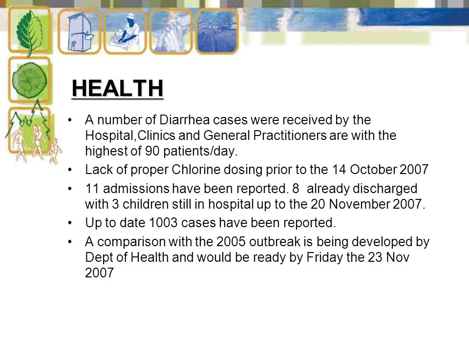 HEALTH A number of Diarrhea cases were received by the Hospital,Clinics and General Practitioners are with the highest of 90 patients/day. Lack of pro