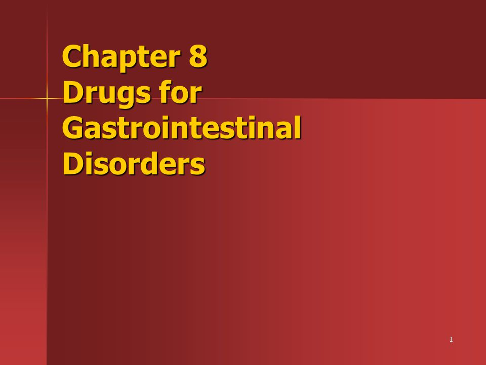 1 Chapter 8 Drugs for Gastrointestinal Disorders